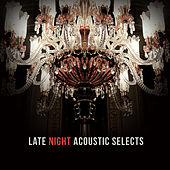 Play & Download Late Night Acoustic Selects by Various Artists | Napster