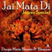 Play & Download Jai Mata Di - Jagran Special - Durga Maa Bhents & Bhajans by Various Artists | Napster
