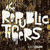 Play & Download Keep Color by The Republic Tigers | Napster
