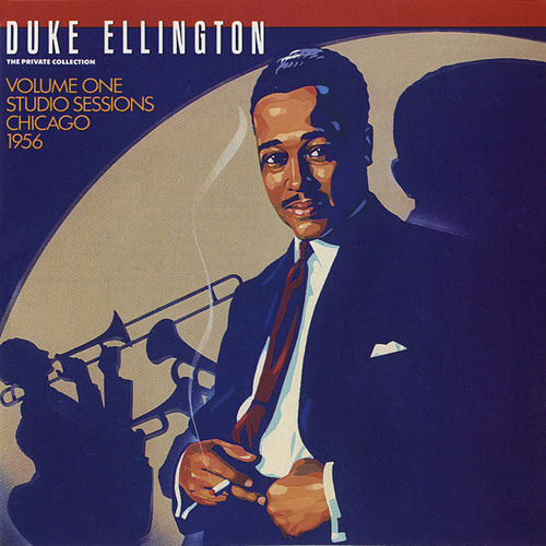 Play & Download The Private Collection: Volume One, Studio Sessions, Chicago, 1956 by Duke Ellington | Napster