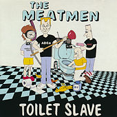 Play & Download Toilet Slave by The Meatmen | Napster