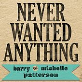 Play & Download Never Wanted Anything by Barry and Michelle Patterson | Napster