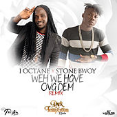 Play & Download Weh We Have Ova Dem (feat. Stone Bwoy) - Single by I-Octane | Napster