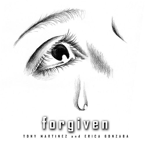 Play & Download Forgiven (feat. Erica Gonzaba) by Tony Martinez | Napster