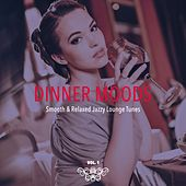 Dinner Moods (Smooth & Relaxed Jazzy Lounge Tunes), Vol. 1 by Various Artists