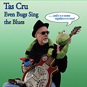 Play & Download Even Bugs Sing the Blues by Tas Cru | Napster