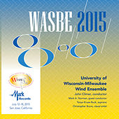 Play & Download 2015 WASBE San Jose, USA: University of Wisconsin-Milwaukee Wind Ensemble (Live) by Various Artists | Napster