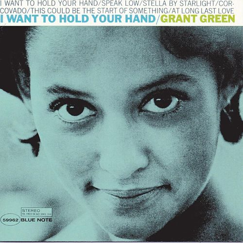 I Want To Hold Your Hand by Grant Green