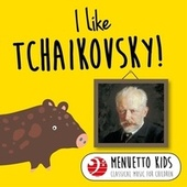 Play & Download I Like Tchaikovsky! (Menuetto Kids - Classical Music for Children) by Various Artists | Napster
