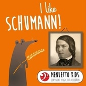 Play & Download I Like Schumann! (Menuetto Kids - Classical Music for Children) by Various Artists | Napster
