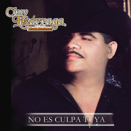 Play & Download No Es Culpa Tuya by Chuy Lizárraga y Su Banda Tierra Sinaloense | Napster