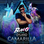 Play & Download Camarilla (feat. Dyland) by Blanco | Napster