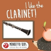 I Like the Clarinet! (Menuetto Kids - Classical Music for Children) by Various Artists