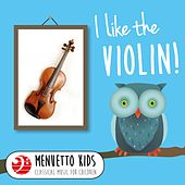 I Like the Violin! (Menuetto Kids - Classical Music for Children) by Various Artists
