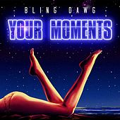 Play & Download Your Moments - Single by Bling Dawg | Napster