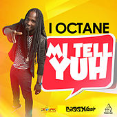 Play & Download Mi Tell Yuh - Single by I-Octane | Napster