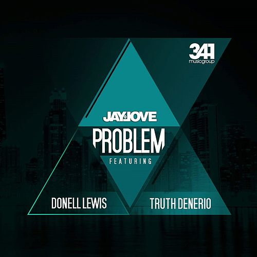 Problem (feat. Donell Lewis & Truth Denerio) - Single by Jay Love