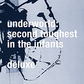 Second Toughest In The Infants (Deluxe / Remastered) von Underworld