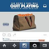 Play & Download Quit Playing (feat. Paul Wall) - Single by San Quinn | Napster