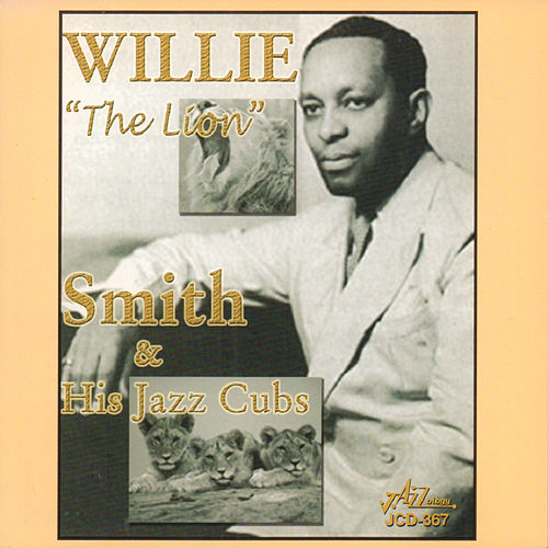 Willie 'The Lion' Smith and His Jazz Cubs by Willie 'The Lion' Smith