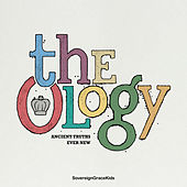 The Ology: Ancient Truths Ever New by Sovereign Grace Music