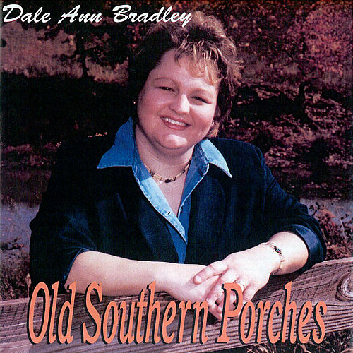 Play & Download Old Southern Porches by Dale Ann Bradley | Napster