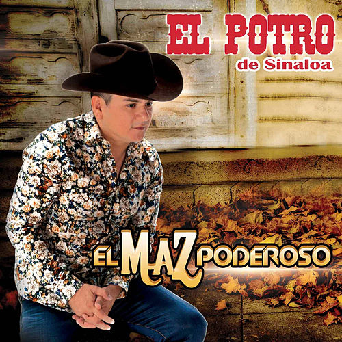 Play & Download El Maz Poderoso by El Potro De Sinaloa | Napster