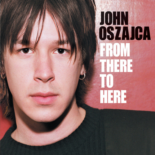 From There To Here by John Oszajca