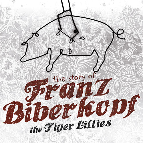 Play & Download The Story of Franz Biberkopf by The Tiger Lillies | Napster