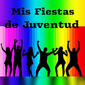 Mis Fiestas de Juventud by Various Artists
