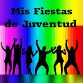 Mis Fiestas de Juventud by Various Artists