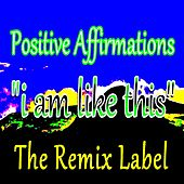 I Am Like This by Positive Affirmations