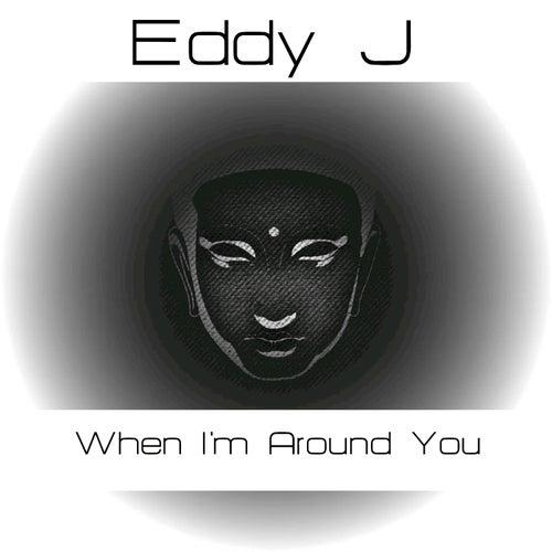 When I'm Around You by Eddy J