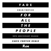 Play & Download ...For All The People (Chris Fortier Remixes) by Fade (Kolo / Fortier) | Napster