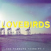 Play & Download The Hamburg Years EP, Pt. 1 by Lovebirds | Napster