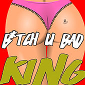 Play & Download Bitch U Bad by King | Napster