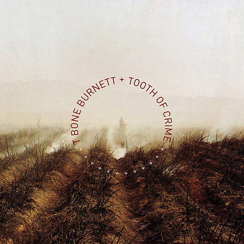 Tooth Of Crime by T Bone Burnett