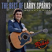 Play & Download The Best Of Larry Sparks: Bound To Ride by Larry Sparks | Napster