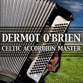Play & Download Dermot O'Brien - Celtic Accordion Master by Dermot O'Brien | Napster
