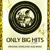Play & Download Only Big Hits by Original Dixieland Jazz Band | Napster