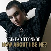 How About I Be Me von Sinead O'Connor