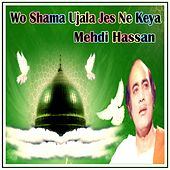 Play & Download Wo Shama Ujala Jes Ne Keya by Mehdi Hassan | Napster