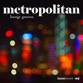 Play & Download Metropolitan Lounge Grooves by Various Artists | Napster