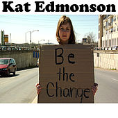 Play & Download Be the Change by Kat Edmonson | Napster