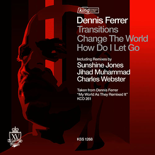 Transitions, Change The World, How Do I Let Go (Remixes) by Dennis Ferrer