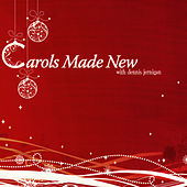 Carols Made New by Dennis Jernigan