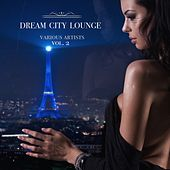 Dream City Lounge, Vol. 2 by Various Artists