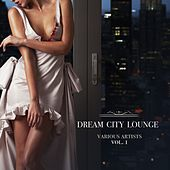 Dream City Lounge, Vol. 1 by Various Artists