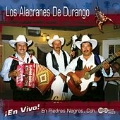 En Vivo En Piedras Negras, Coahuila by Los Alacranes De Durango