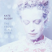 Play & Download The Frost Is All Over by Kate Rusby | Napster